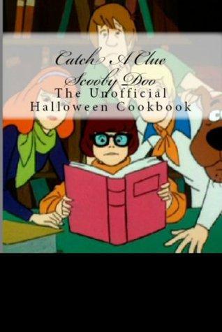 Catch A Clue Scooby Doo: An Unofficial Halloween Cookbook