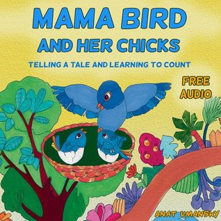 Children's Books: Mama Bird and her chicks(Telling a tale and learning to count); Free Audio book inside! (Children's Books Ages 2-6, Bedtime Stories, ... Stories, Beginner Readers, Numbers 1 to 10))