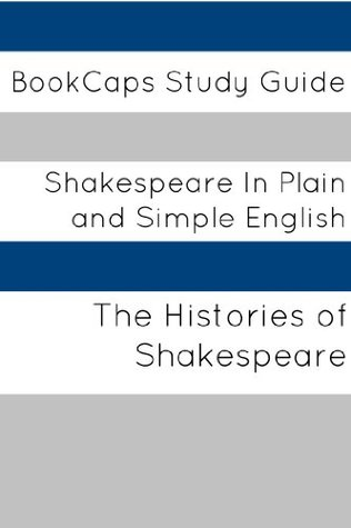 Histories of Shakespeare In Plain and Simple English (A Modern Translation and the Original Version) (Classics Retold Book 35)