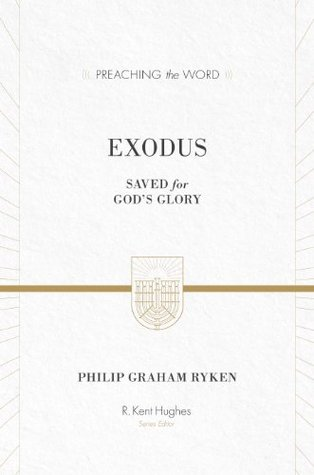 Exodus: Saved for Gods Glory(Preaching the Word)