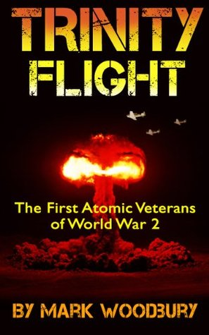 Trinity Flight The First Atomic Veterans of World War 2