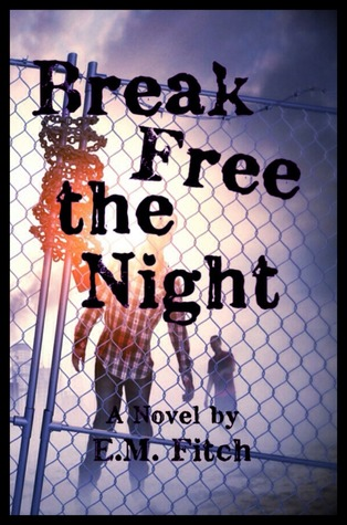 Break Free the Night by E.M. Fitch
