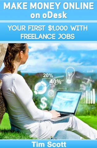 Make Money Online on oDesk: Your First $1,000 with Freelance Jobs
