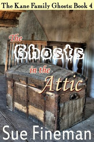 The Ghosts in the Attic (The Kane Family Ghosts)