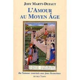 L'amour au Moyen Âge: De l'amour courtois aux jeux licencieux