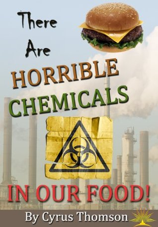 There are Horrible Chemicals in Our Food!: The Unhealthy Truth About Chemicals in Food And Their Link to the Causes of Cancer and Other Diseases