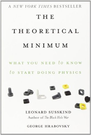 The Theoretical Minimum: What You Need to Know to Start Doing Physics (Theoretical Minimum #1)