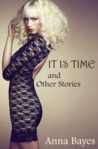 It Is Time and Other Stories by Anna Bayes
