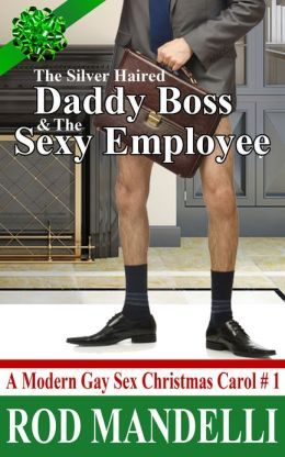 The Silver Haired Daddy Boss & the Sexy Employee (A Modern Gay Sex Christmas Carol, #1)