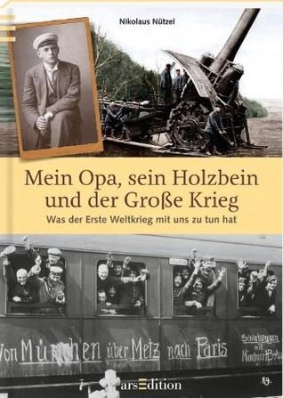Mein Opa, sein Holzbein und der Große Krieg: Was der Erste Weltkrieg mit uns zu tun hat