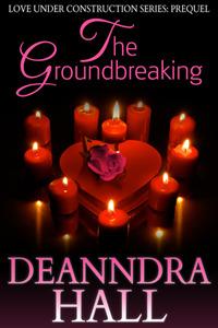 The Groundbreaking(Love Under Construction 0.5) - Deanndra Hall