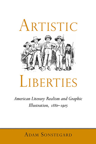 Artistic Liberties: American Literary Realism and Graphic Illustration, 1880-1905