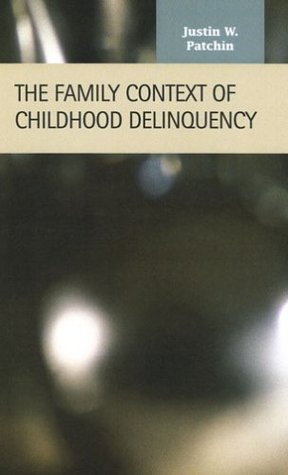 The Family Context Of Childhood Delinquency (Criminal Justice Recent Scholarship)