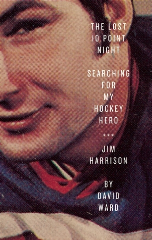 The Lost 10 Point Night: Searching for My Hockey Hero ... Jim Harrison