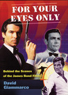 """For Your Eyes Only: Behind The Scenes of the James Bond Films"""