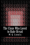 The Clone Who Loved to Bake Bread (The Nesrady Clones, #1)