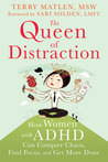 Queen of Distraction: How Women with ADHD Can Conquer Chaos, Find Focus, and Get It All Done
