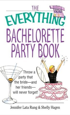 PDF Download The Everything Bachelorette Party Book: Throw a Party That the Bride and Her Friends Will Never Forget