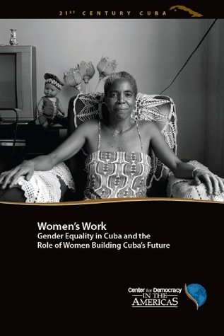 Women's Work: Gender Equality in Cuba and the Role of Women Building Cuba's Future (21st Century Cuba)