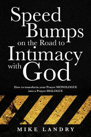 SPEED BUMPS on the road to intimacy with God: How to transform your Prayer MONOLOGUE into a Prayer DIALOGUE