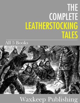 The Complete Leatherstocking Tales: All 5 Books