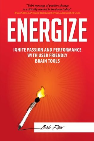 Energize: Ignite Passion and Performance with User Friendly Brain Tools