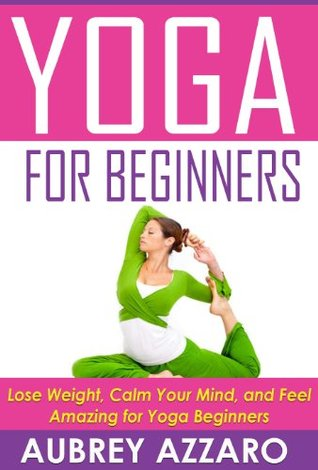 yoga for beginners lose weight calm your mind and feel