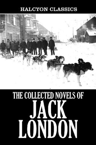 The Collected Novels of Jack London: 22 Books in One Volume (Unexpurgated Edition)