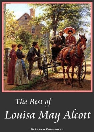 The Best of Louisa May Alcott: Little Women, Good Wives, Little Men, Jo's Boys, An Old-Fashioned Girl, Eight Cousins, Rose in Bloom (Annotated) (7 great books in one)