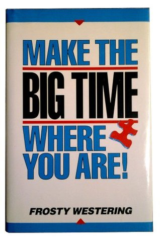 Make the Big Time Where You Are!