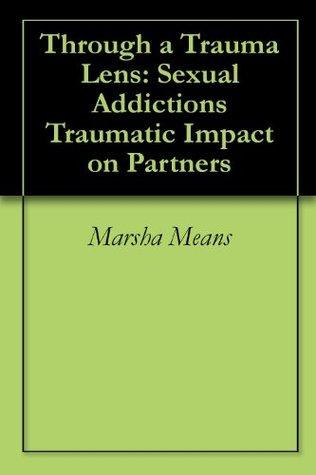 Through a Trauma Lens: Sexual Addiction's Traumatic Impact on Partners