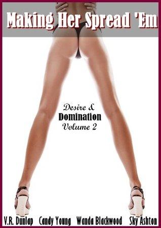 Making Her Spread 'Em: Desire & Domination Volume 2