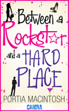 Between a Rockstar and a Hard Place by Portia MacIntosh