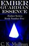 Ember Guardian Essence (Book Five) (Ember Series)