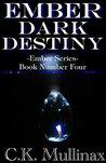 Ember Dark Destiny (Book Four) (Ember Series)