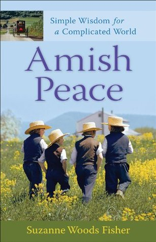 Ebook Amish Peace: Simple Wisdom for a Complicated World by Suzanne Woods Fisher read!