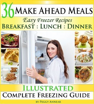 Make Ahead Meals: Easy Freezer Recipes to Make Ahead for Cooking Breakfast, Lunch and Dinner Including Crockpot Freezer Meals