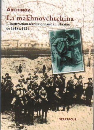 La Makhnovchtchina: L'insurrection révolutionnaire en Ukraine de 1918 à 1921