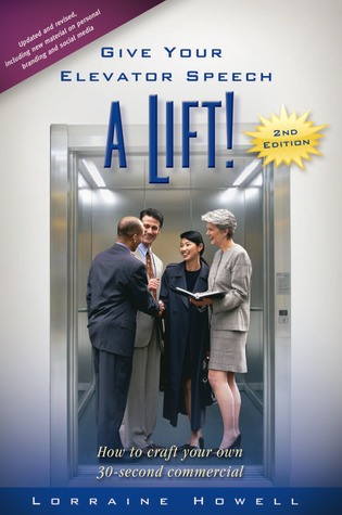 Give Your Elevator Speech a Lift!!: How To Craft Y...