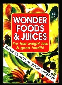 Wonder Foods & Juices for fast weight loss & good health! (Globe Digest Series)