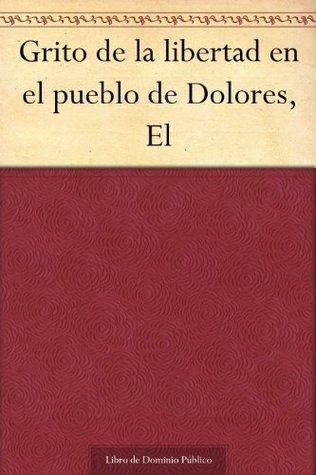 El grito de la libertad en el pueblo de Dolores