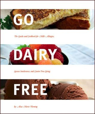Go dairy free the guide and cookbook for milk allergies lactose 5840164 forumfinder Images