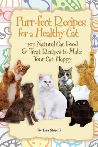 Purr fect recipes for a healthy cat 101 natural cat food treat purr fect recipes for a healthy cat 101 natural cat food treat recipes to make your cat happy by lisa shiroff forumfinder Choice Image