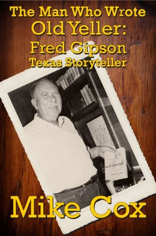The Man Who Wrote Old Yeller: Fred Gipson, Texas Storyteller