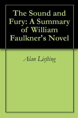 The Sound and Fury: A Summary of William Faulkner's Novel