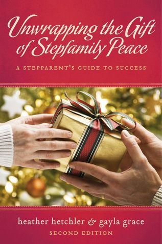 Unwrapping The Gift of Stepfamily Peace: A Stepparent's Guide to Success