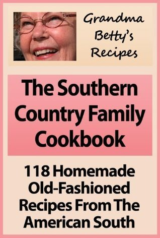 The Southern Country Family Cookbook: 118 Homemade Old Fashioned Recipes From The American South
