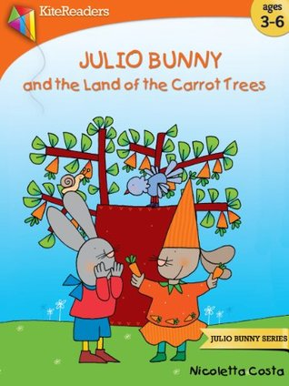 Julio Bunny and the Land of Carrot Trees (Julio Bunny Series)