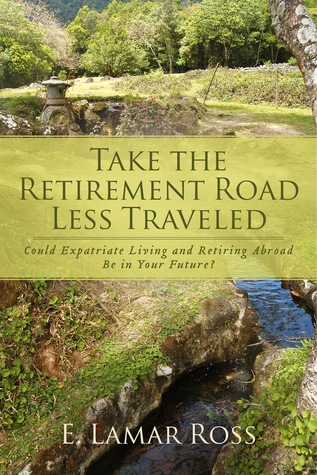 Take The Retirement Road Less Traveled: Could Expatriate Living and Retiring Abroad Be In Your Future?