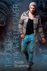 Trouble & the Wallflower by Kade Boehme
